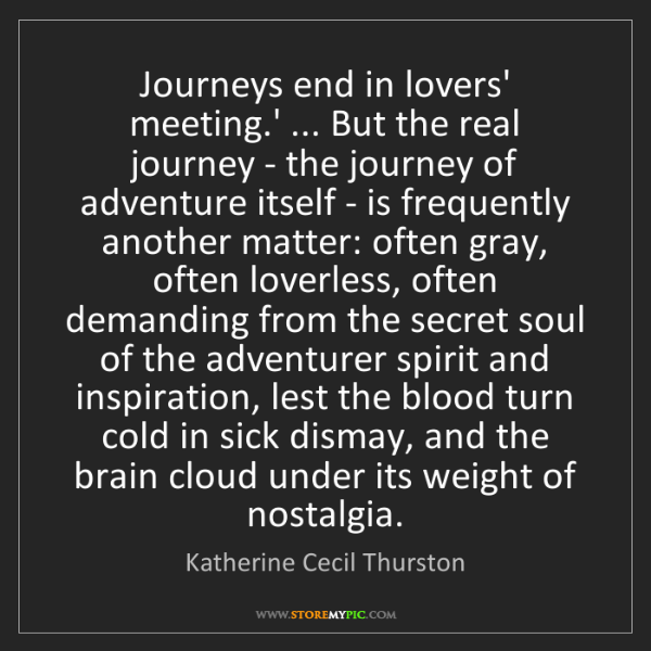 Katherine Cecil Thurston: Journeys end in lovers' meeting.' ... But the real journey...