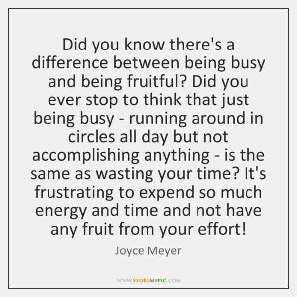 Did you know there's a difference between being busy and being fruitful? ...