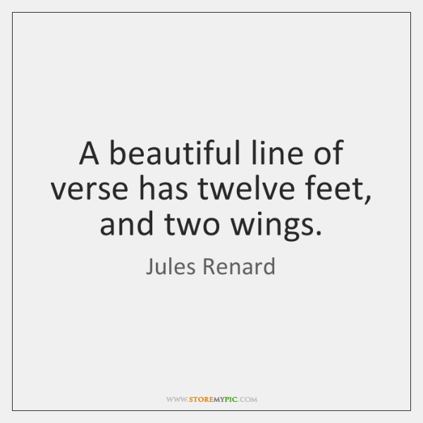A beautiful line of verse has twelve feet, and two wings.