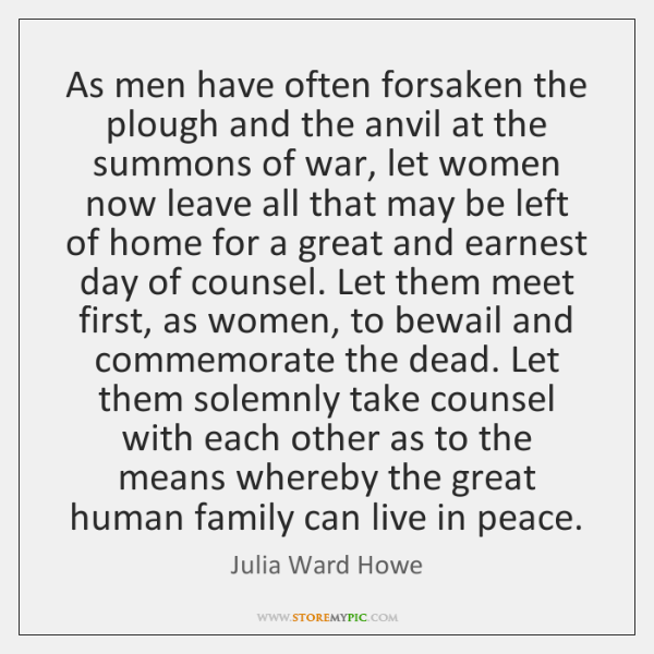 As men have often forsaken the plough and the anvil at the ...