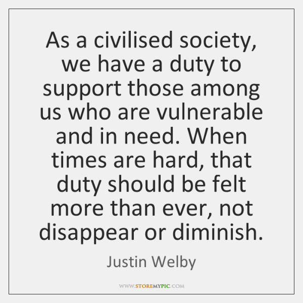 As a civilised society, we have a duty to support those among ...