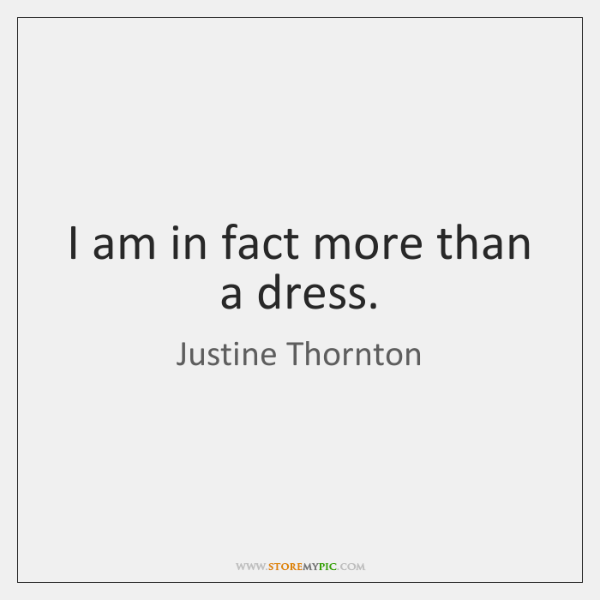 I am in fact more than a dress.