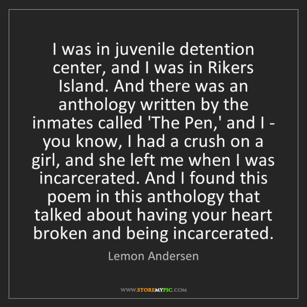 Lemon Andersen: I was in juvenile detention center, and I was in Rikers...
