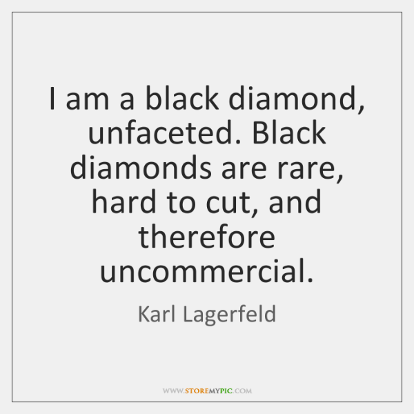 I am a black diamond, unfaceted. Black diamonds are rare, hard to ...
