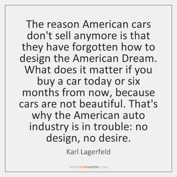 The reason American cars don't sell anymore is that they have forgotten ...
