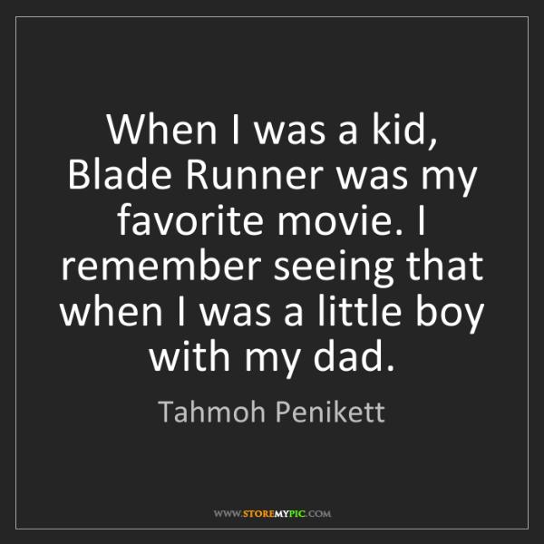 Tahmoh Penikett: When I was a kid, Blade Runner was my favorite movie....