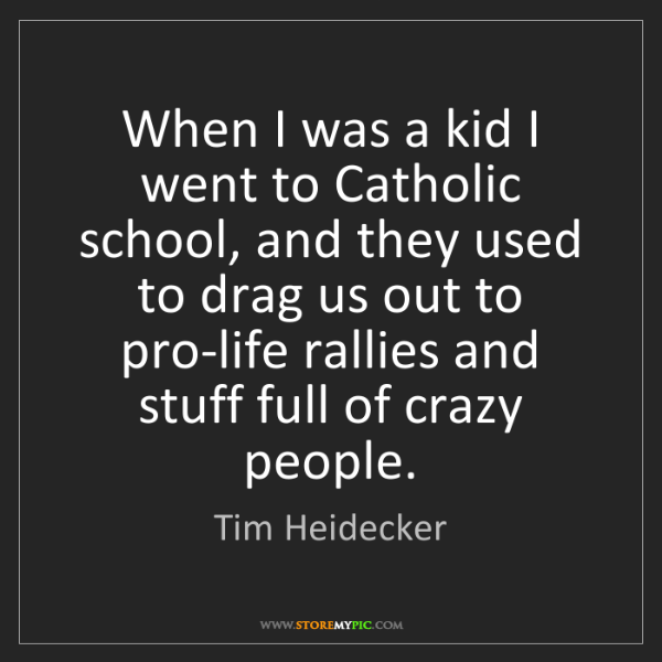 Tim Heidecker: When I was a kid I went to Catholic school, and they...