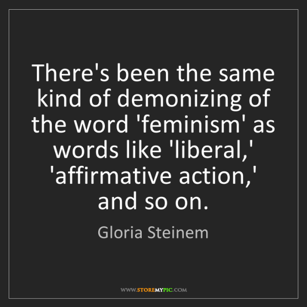 Gloria Steinem: There's been the same kind of demonizing of the word...