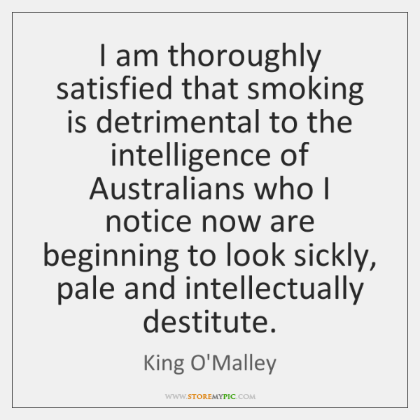 I am thoroughly satisfied that smoking is detrimental to the intelligence of ...