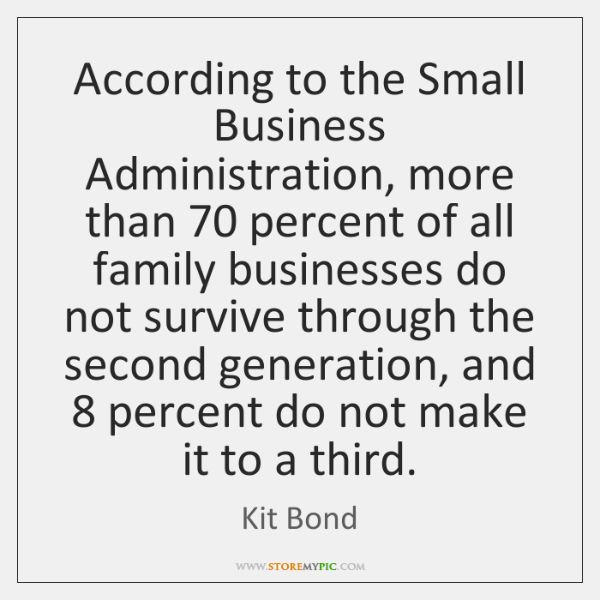 According to the Small Business Administration, more than 70 percent of all family ...
