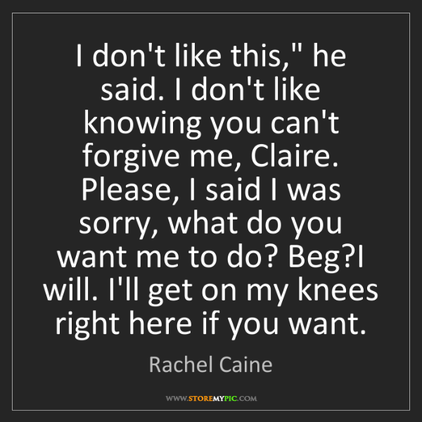 "Rachel Caine: I don't like this,"" he said. I don't like knowing you..."
