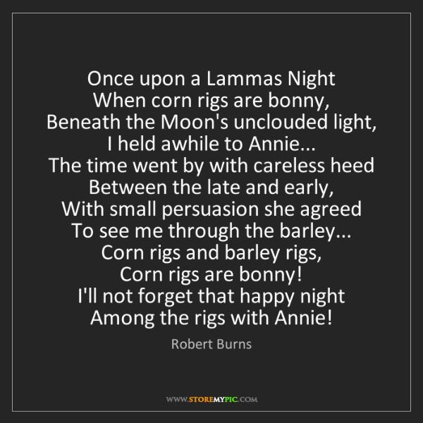 Robert Burns: Once upon a Lammas Night  When corn rigs are bonny, ...