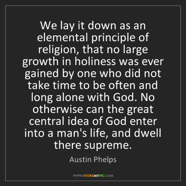 Austin Phelps: We lay it down as an elemental principle of religion,...