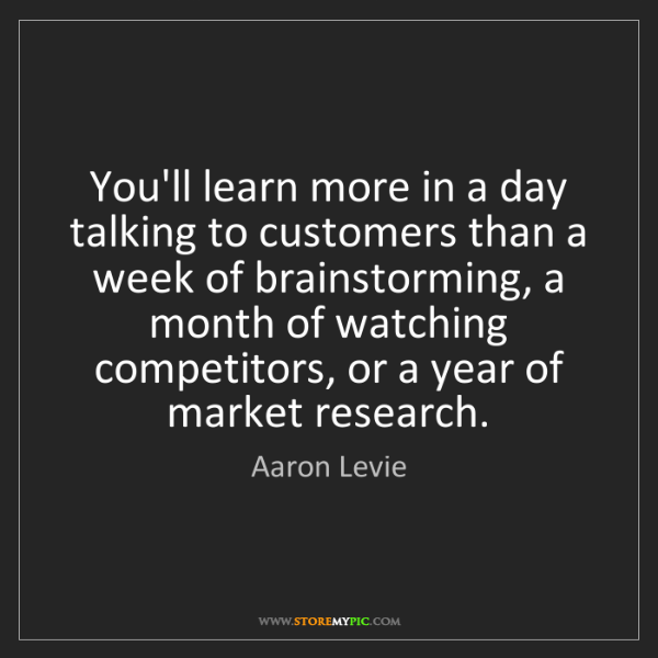 Aaron Levie: You'll learn more in a day talking to customers than...