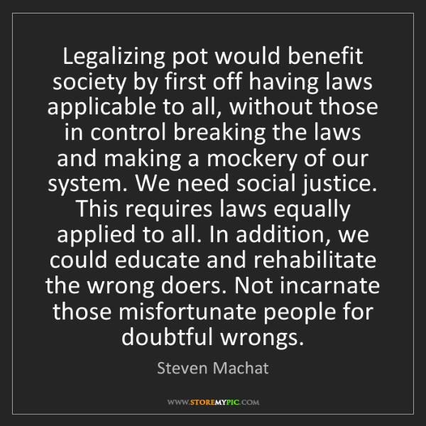Steven Machat: Legalizing pot would benefit society by first off having...