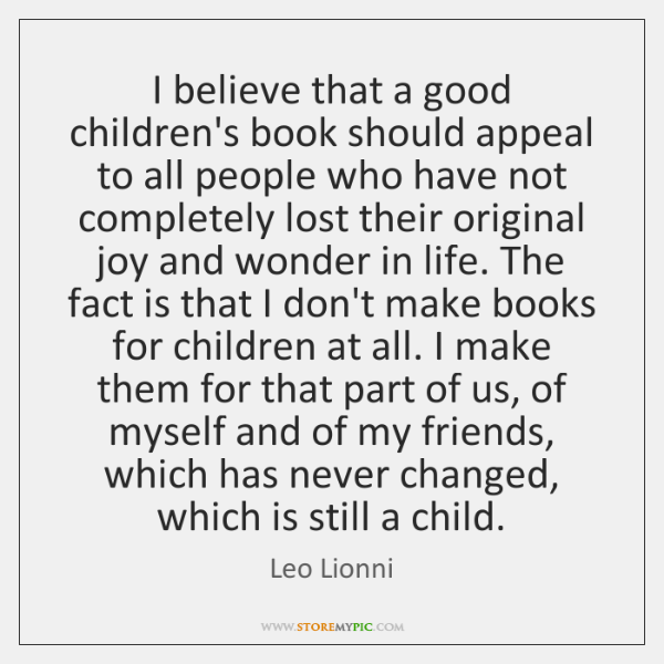 I believe that a good children's book should appeal to all people ...