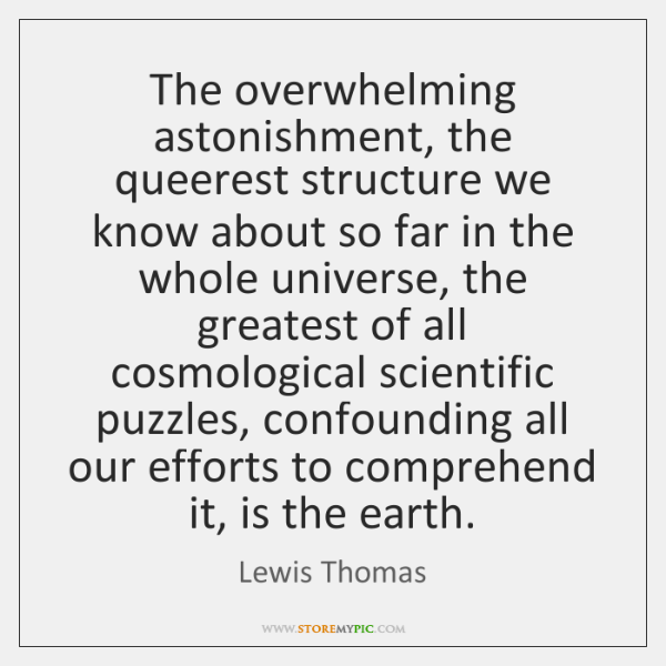 The overwhelming astonishment, the queerest structure we know about so far in ...