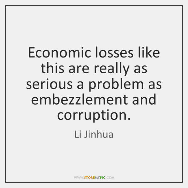 Economic losses like this are really as serious a problem as embezzlement ...