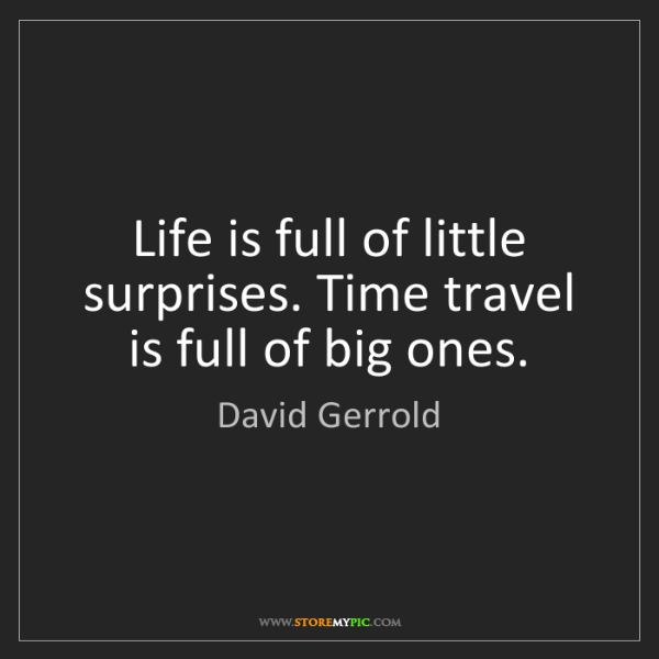 David Gerrold: Life is full of little surprises. Time travel is full...