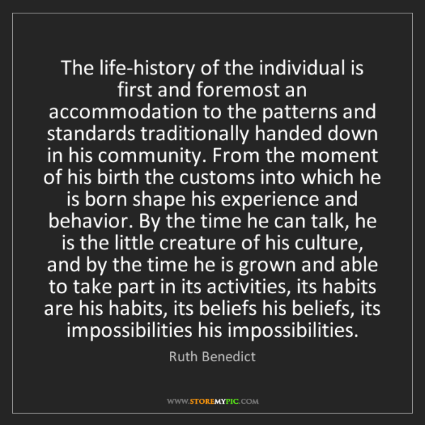Ruth Benedict: The life-history of the individual is first and foremost...