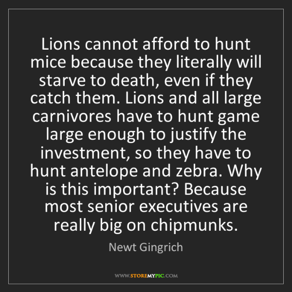Newt Gingrich: Lions cannot afford to hunt mice because they literally...