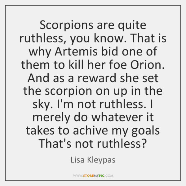 Scorpions are quite ruthless, you know. That is why Artemis bid one ...