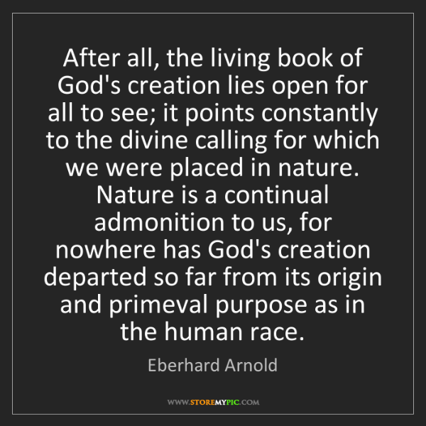 Eberhard Arnold: After all, the living book of God's creation lies open...