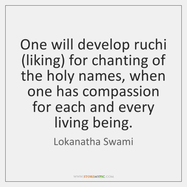 One will develop ruchi (liking) for chanting of the holy names, when ...