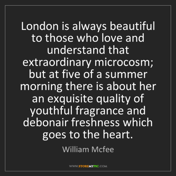 William Mcfee: London is always beautiful to those who love and understand...