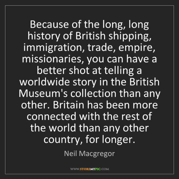 Neil Macgregor: Because of the long, long history of British shipping,...