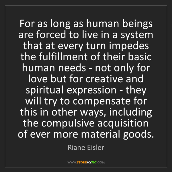 Riane Eisler: For as long as human beings are forced to live in a system...