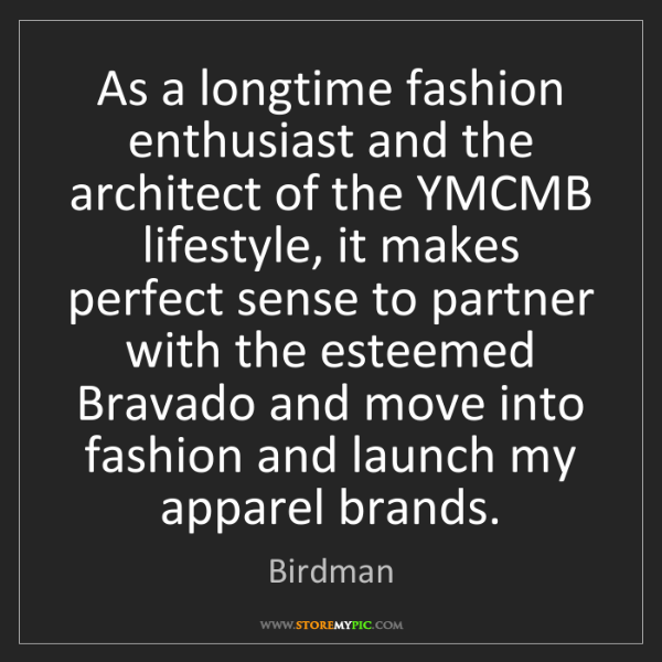Birdman: As a longtime fashion enthusiast and the architect of...