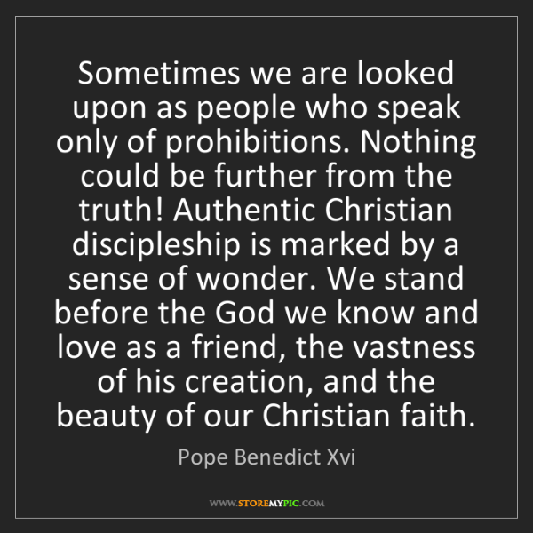 Pope Benedict Xvi: Sometimes we are looked upon as people who speak only...