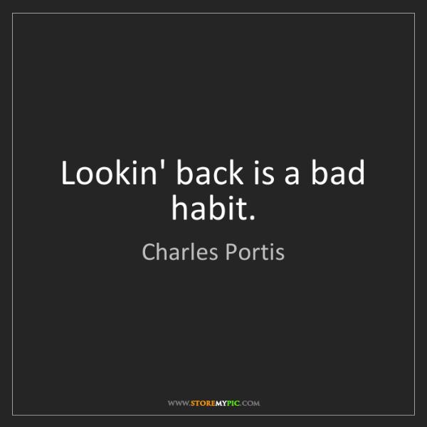 Charles Portis: Lookin' back is a bad habit.