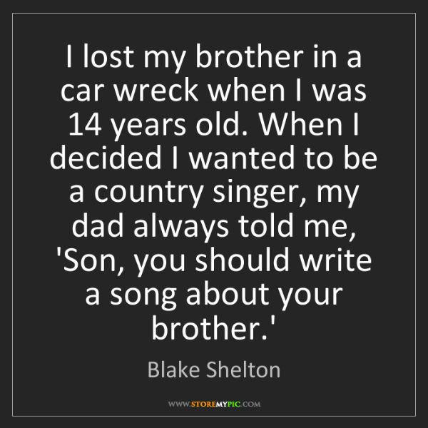 Blake Shelton: I lost my brother in a car wreck when I was 14 years...