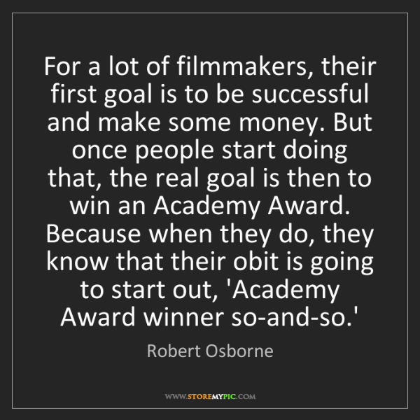 Robert Osborne: For a lot of filmmakers, their first goal is to be successful...