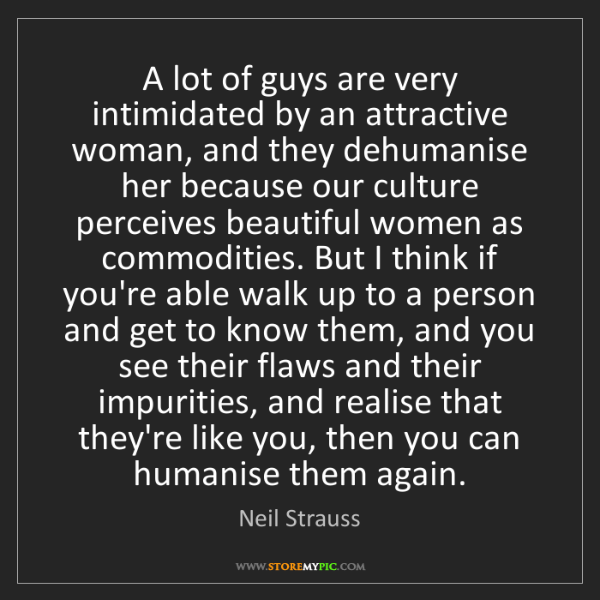 Neil Strauss: A lot of guys are very intimidated by an attractive woman,...