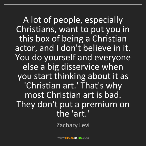 Zachary Levi: A lot of people, especially Christians, want to put you...