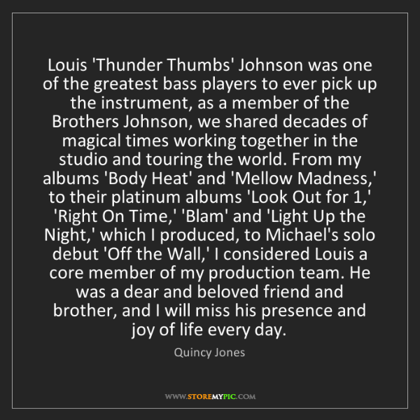Quincy Jones: Louis 'Thunder Thumbs' Johnson was one of the greatest...