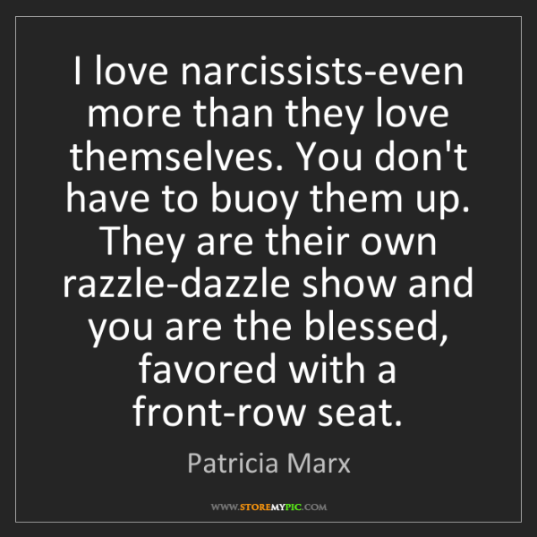 Patricia Marx: I love narcissists-even more than they love themselves....
