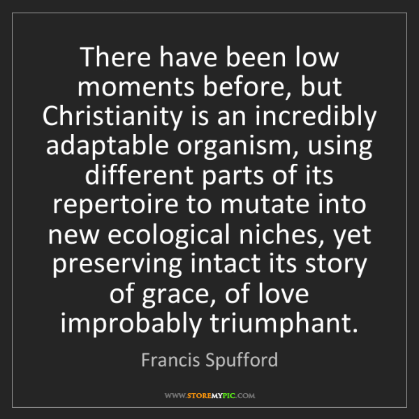 Francis Spufford: There have been low moments before, but Christianity...
