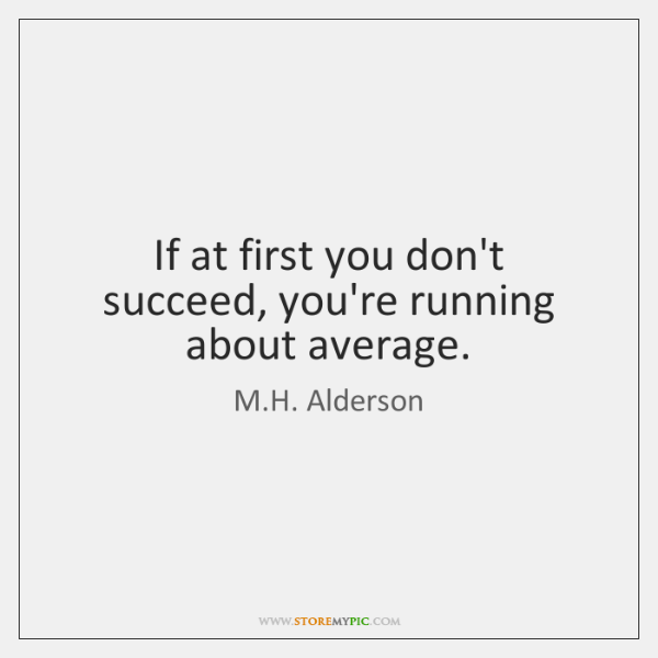 If at first you don't succeed, you're running about average.