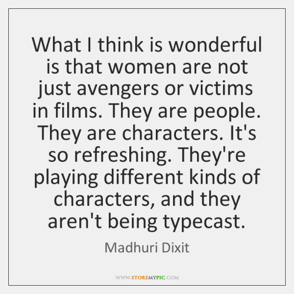 What I think is wonderful is that women are not just avengers ...