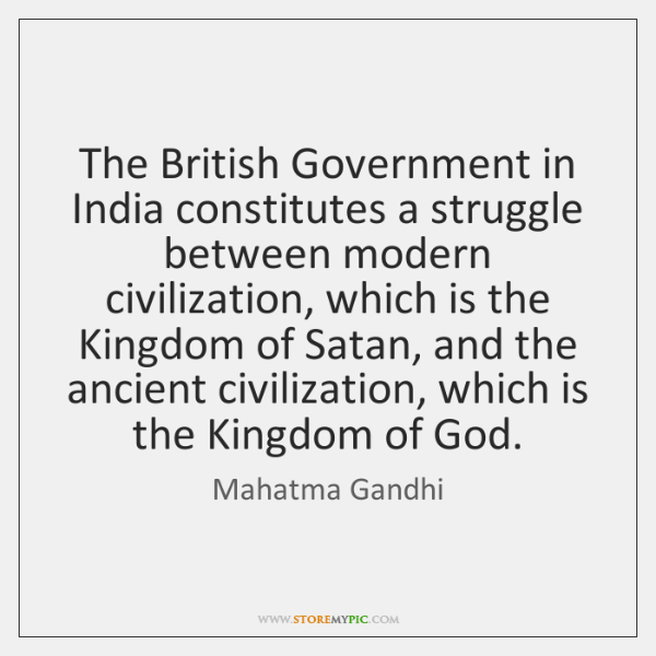 The British Government in India constitutes a struggle between modern civilization, which ...