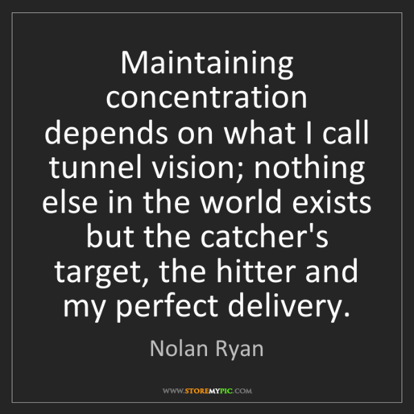 Nolan Ryan: Maintaining concentration depends on what I call tunnel...