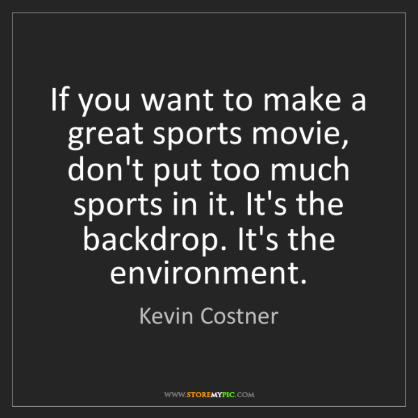Kevin Costner: If you want to make a great sports movie, don't put too...
