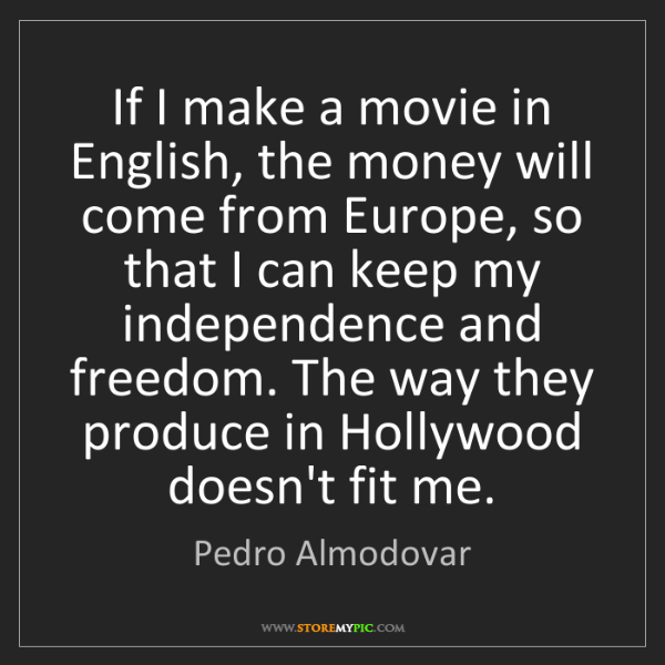 Pedro Almodovar: If I make a movie in English, the money will come from...