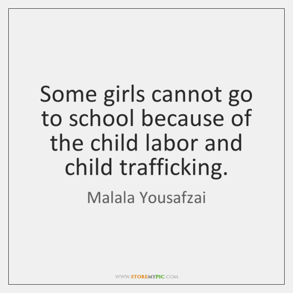 Some girls cannot go to school because of the child labor and ...