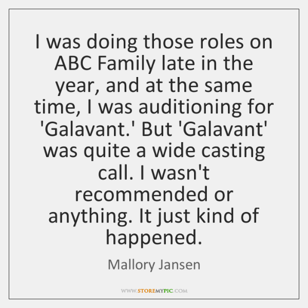 I was doing those roles on ABC Family late in the year, ...