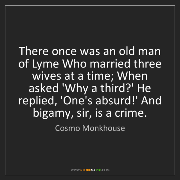 Cosmo Monkhouse: There once was an old man of Lyme Who married three wives...